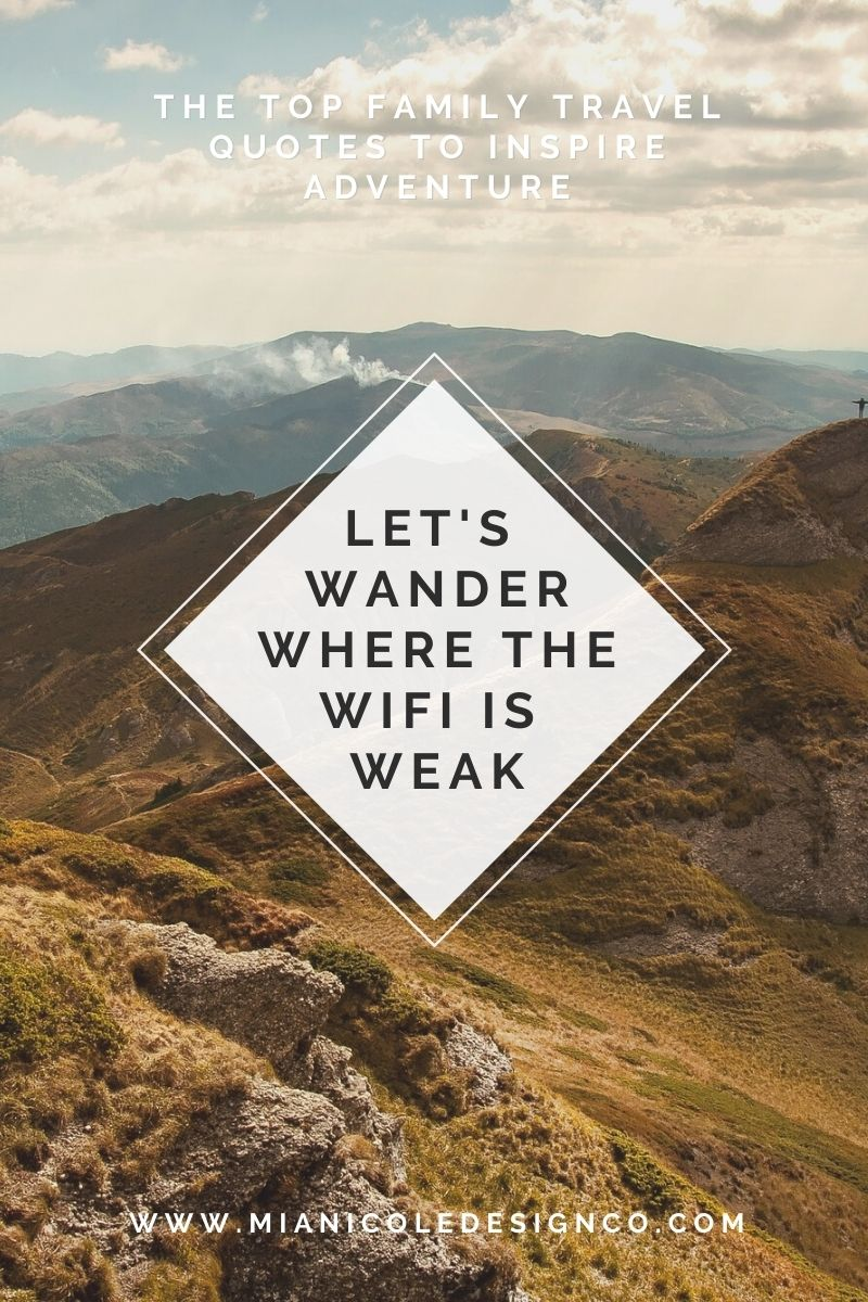 let's wander where the wifi is weak text over a photo of mountains