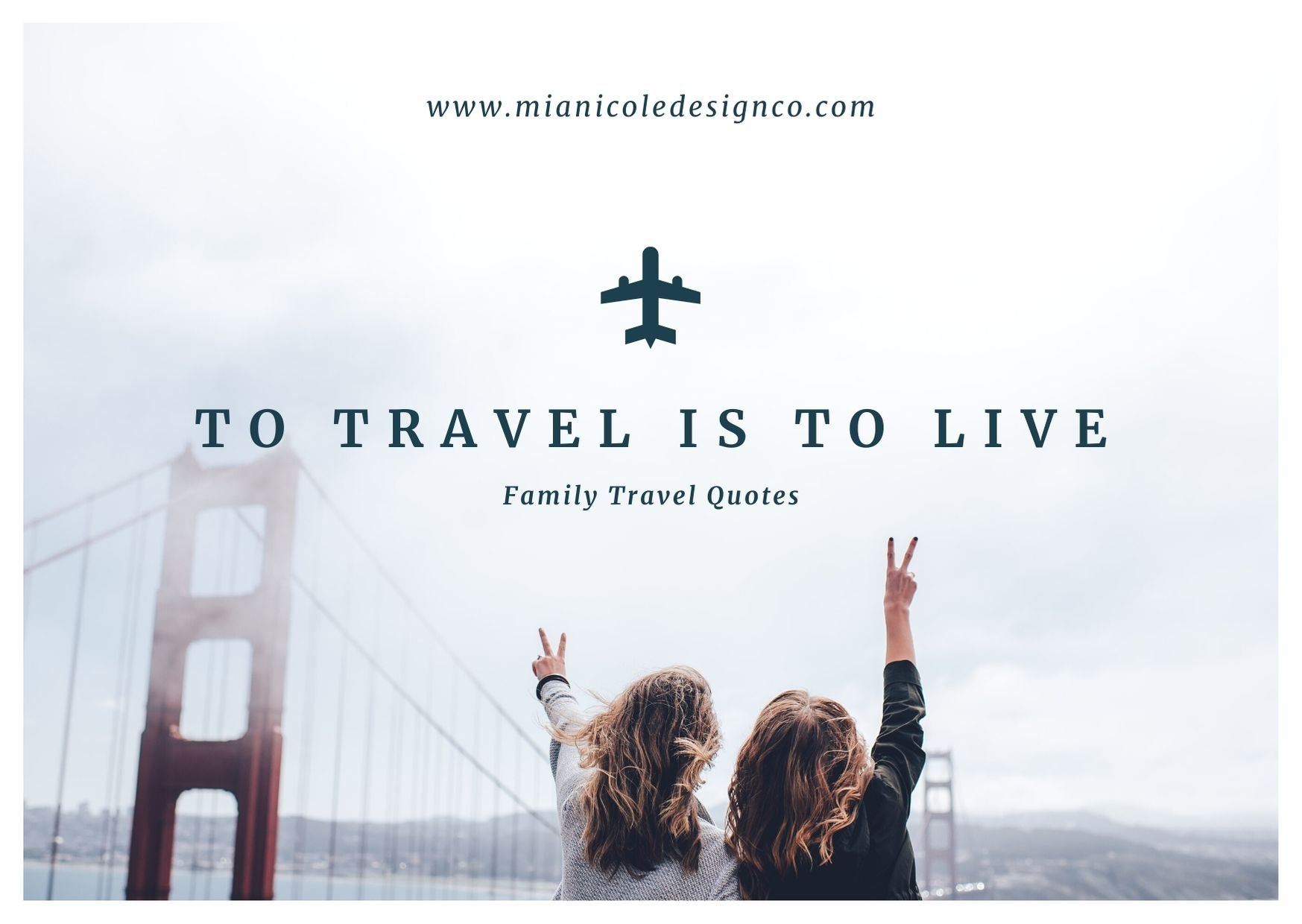 to travel is to live quote with photo of two girls holding up peace signes at the golden gate bridge